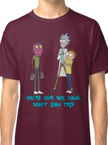 Rick and Morty – Don't Even Trip Classic T-Shirt