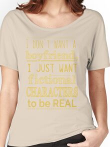 i don't want a boyfriend, I just want fictional characters to be REAL #2 Women's Relaxed Fit T-Shirt
