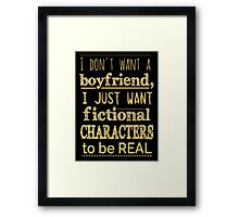 i don't want a boyfriend, I just want fictional characters to be REAL #2 Framed Print