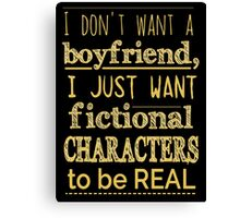 i don't want a boyfriend, I just want fictional characters to be REAL #2 Canvas Print