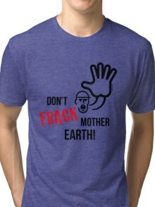 Don't Frack Mother Earth! (No Fracking) Tri-blend T-Shirt