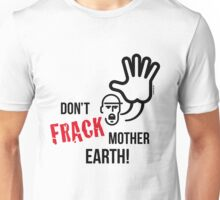 Don't Frack Mother Earth! (No Fracking) Unisex T-Shirt
