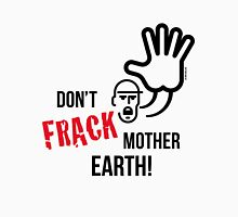 Don't Frack Mother Earth! (No Fracking) Unisex T-Shirt