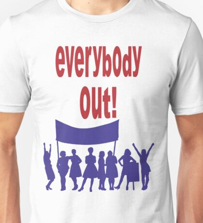 Everybody Out! Unisex T-Shirt