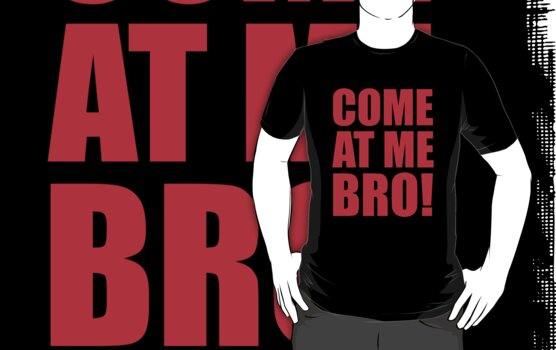 Come At Me Bro. by DetourShirts