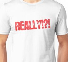 Really!?! Unisex T-Shirt