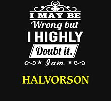 I May Be Wrong But I Highly Doubt It ,I Am HALVORSON  T-Shirt