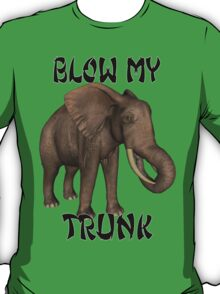 Blow My Trunk .. tee shirt T-Shirt