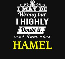 I May Be Wrong But I Highly Doubt It ,I Am HAMEL  T-Shirt