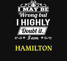 I May Be Wrong But I Highly Doubt It ,I Am HAMILTON  T-Shirt