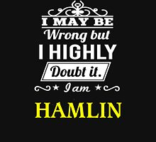 I May Be Wrong But I Highly Doubt It ,I Am HAMLIN  T-Shirt