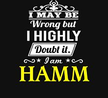 I May Be Wrong But I Highly Doubt It ,I Am HAMM  T-Shirt