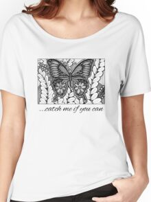 ...catch me if you can Women's Relaxed Fit T-Shirt