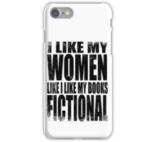 I Like My Women Like I Like My Books, FICTIONAL - BLACK iPhone Case/Skin