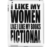 I Like My Women Like I Like My Books, FICTIONAL - BLACK iPad Case/Skin