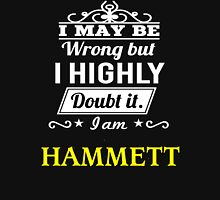 I May Be Wrong But I Highly Doubt It ,I Am HAMMETT  T-Shirt