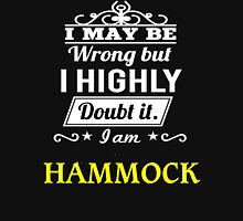 I May Be Wrong But I Highly Doubt It ,I Am HAMMOCK  T-Shirt
