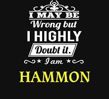 I May Be Wrong But I Highly Doubt It ,I Am HAMMON  T-Shirt