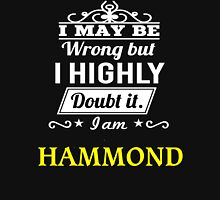 I May Be Wrong But I Highly Doubt It ,I Am HAMMOND  T-Shirt