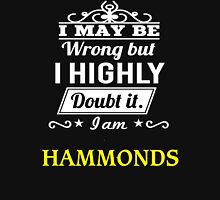 I May Be Wrong But I Highly Doubt It ,I Am HAMMONDS  T-Shirt