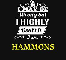 I May Be Wrong But I Highly Doubt It ,I Am HAMMONS  T-Shirt