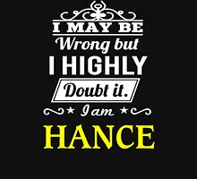 I May Be Wrong But I Highly Doubt It ,I Am HANCE  T-Shirt