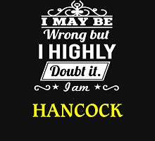I May Be Wrong But I Highly Doubt It ,I Am HANCOCK  T-Shirt