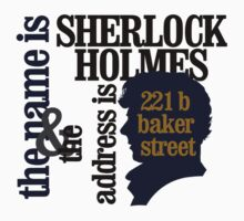 the name is sherlock holmes and the address is 221 b baker street /bbc version Kids Tee