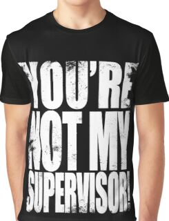 YOU'RE NOT MY SUPERVISOR!! - WHITE Graphic T-Shirt