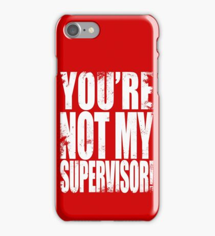 YOU'RE NOT MY SUPERVISOR!! - WHITE iPhone Case/Skin