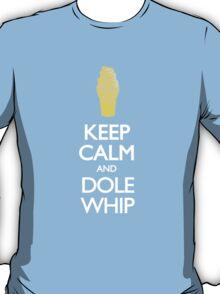 Keep Calm and Dole Whip T-Shirt