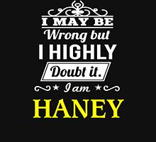 I May Be Wrong But I Highly Doubt It ,I Am HANEY  T-Shirt