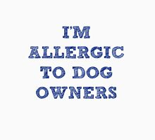 Allergic to Dog Owners Unisex T-Shirt