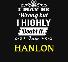 I May Be Wrong But I Highly Doubt It ,I Am HANLON  T-Shirt