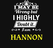 I May Be Wrong But I Highly Doubt It ,I Am HANNON  T-Shirt