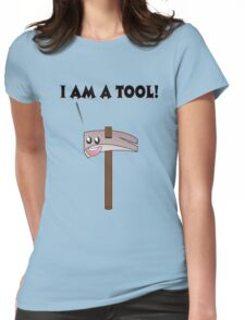 I am a tool! Specifically, a hammer.... Womens Fitted T-Shirt