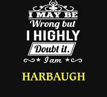 I May Be Wrong But I Highly Doubt It ,I Am HARBAUGH  T-Shirt