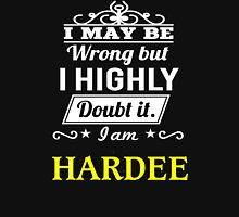 I May Be Wrong But I Highly Doubt It ,I Am HARDEE  T-Shirt