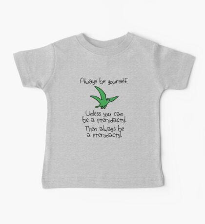 Always Be Yourself, Unless You Can Be A Pterodactyl Baby Tee