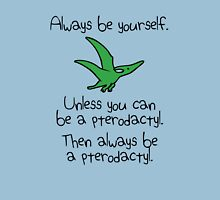 Always Be Yourself, Unless You Can Be A Pterodactyl Unisex T-Shirt