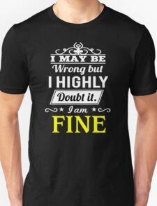 I May Be Wrong But I Highly Doubt It ,I Am FINE  T-Shirt
