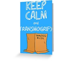 Keep Calm and Transmogrify Greeting Card