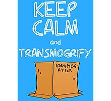 Keep Calm and Transmogrify Photographic Print