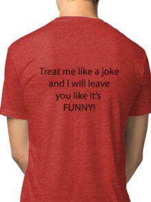 Treat me like a joke Tri-blend T-Shirt
