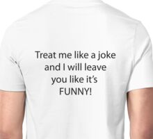 Treat me like a joke Unisex T-Shirt