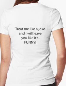 Treat me like a joke Womens Fitted T-Shirt