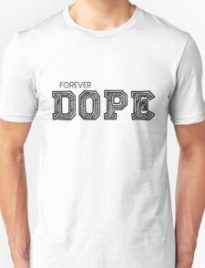forever dope Unisex T-Shirt