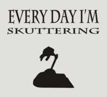 Every Day I'm Skuttering by queenofbimbania