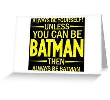 Unless You Can Be Batman Greeting Card