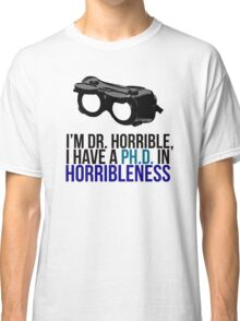 PH D in Horribleness A Classic T-Shirt